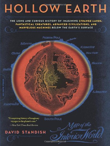 9780306813733: Hollow Earth: The Long and Curious History of Imagining Strange Lands, Fantastical Creatures, Advanced Civilizations, and Marvelous Machines Below the Earth's Surface