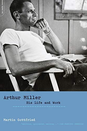 Arthur Miller: His Life and Work: Martin Gottfried