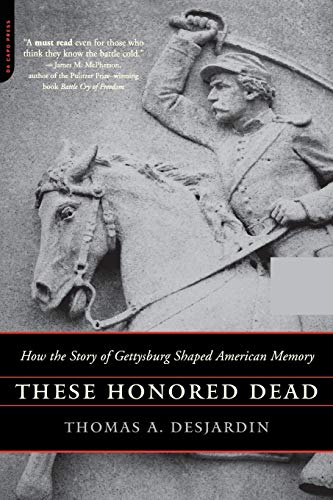 9780306813825: These Honored Dead: How The Story Of Gettysburg Shaped American Memory