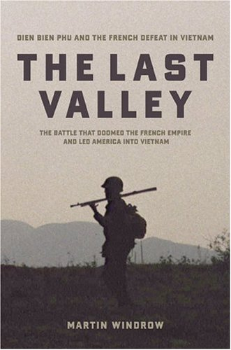 The Last Valley: Dien Bien Phu and the French Defeat in Vietnam: Windrow, Martin