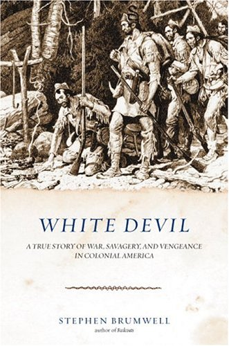 9780306813894: White Devil: A True Story of War, Savagery, and Vengeance in Colonial America