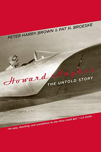 Howard Hughes: The Untold Story: Brown, Peter Harry; Broeske, Pat H.