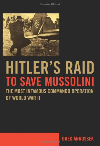 9780306813962: Hitler's Raid to Save Mussolini: The Most Infamous Commando Operation of World War II