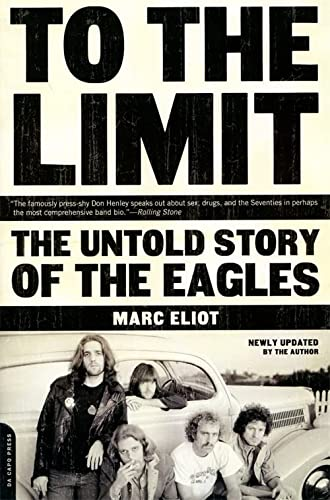 9780306813986: To The Limit: The Untold Story Of The Eagles