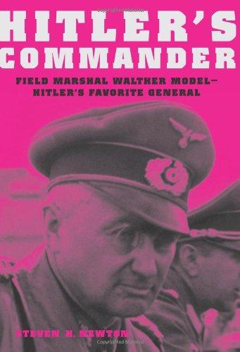 Hitler's Commander: Field Marshal Walter Model--Hitler's Favorite General: Newton, Steven...