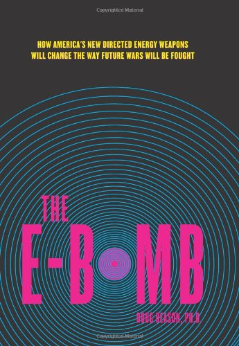 9780306814020: The E-Bomb: How America's New Directed Energy Weapons Will Change the Way Future Wars Will Be Fought