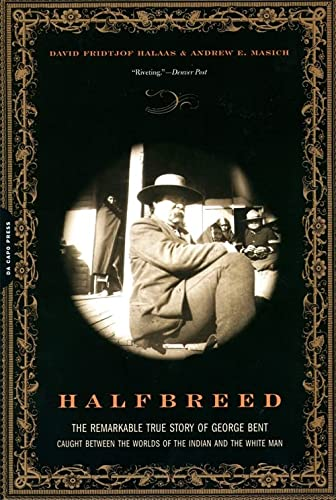 9780306814105: Halfbreed: The Remarkable True Story of George Bent-- Caught Between the Worlds of the Indian and the White Man