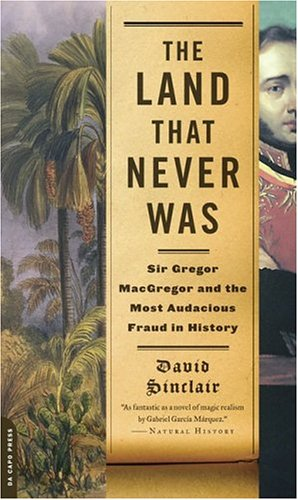 9780306814112: The Land That Never Was: Sir Gregor Macgregor and the Most Audacious Fraud in History
