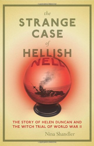 9780306814389: The Strange Case of Hellish Nell: The True Story of Helen Duncan and the Witch Trial of World War II