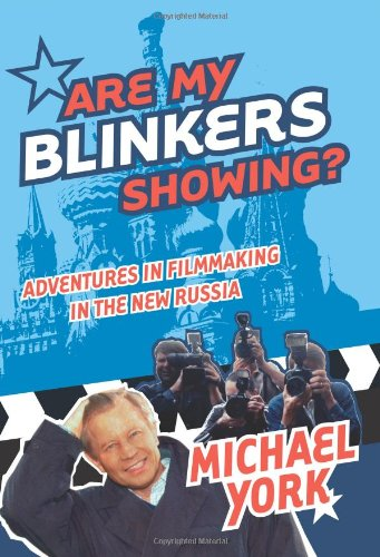 Are My Blinkers Showing?: Adventures in Filmmaking in the New Russia: York, Michael