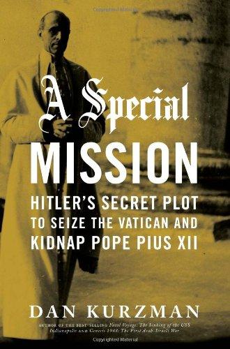 A Special Mission: Hitler's Secret Plot to: Kurzman, Dan
