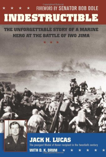 Indestructible: The Unforgettable Story of a Marine Hero at the Battle of Iwo Jima - [SIGNED By ...