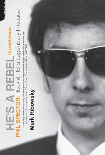 9780306814716: He's a Rebel: Phil Spector Rock and Rolls Legendary Producer