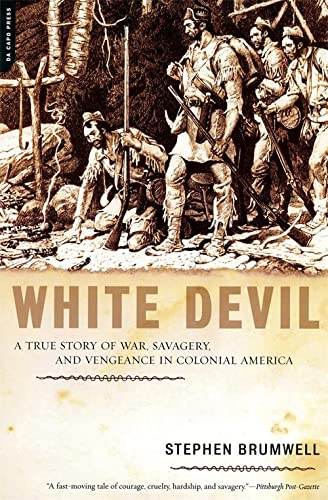 White Devil: A True Story of War, Savagery, and Vengeance in Colonial America: Brumwell, .