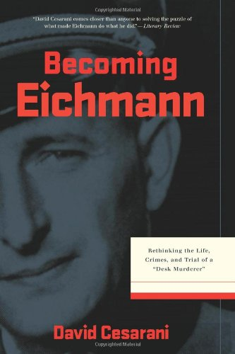 """9780306814761: Becoming Eichmann: Rethinking the Life, Crimes, and Trial of a """"Desk Murderer"""""""