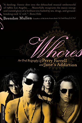 "Whores: An Oral Biography of Perry Farrell and ""Jane's Addiction"": Mullen, Brendan"