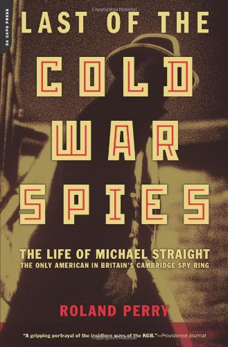 9780306814822: Last of the Cold War Spies: The Life of Michael Straight - the Only American in Britain's Cambridge Spy Ring
