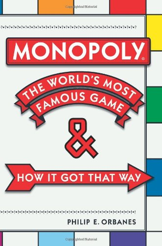 Monopoly: The World's Most Famous Game and How it Got That Way: Philip E. Orbanes