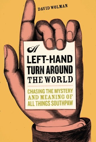 9780306814983: A Left Hand Turn Around the World: Chasing the Mystery and Meaning of All Things Southpaw