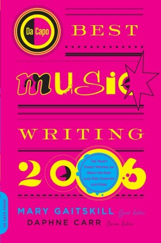 9780306814990: Da Capo Best Music Writing 2006: The Year's Finest Writing on Rock, Hip-Hop, Jazz, Pop, Country, & More