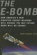 9780306815065: The E-Bomb: How America's New Directed Energy Weapons Will Change the Way Future Wars Will Be Fought