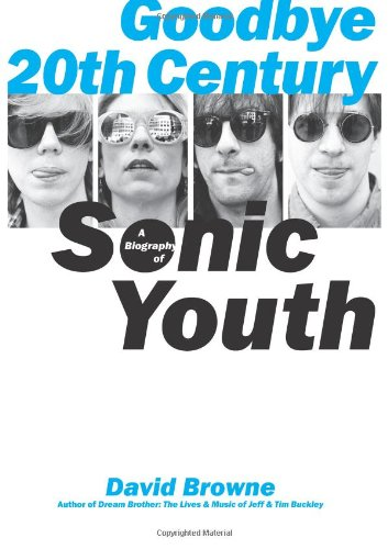 9780306815157: Goodbye 20th Century: A Biography of Sonic Youth