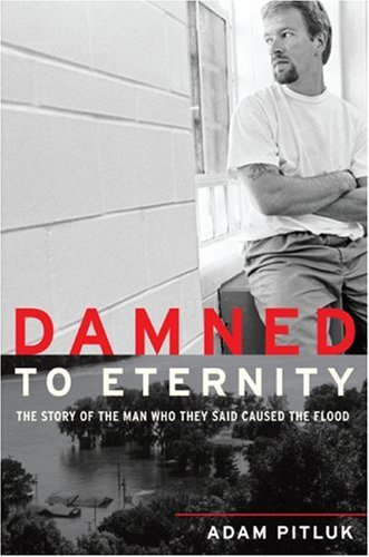 9780306815270: Damned to Eternity: The Man Who Caused a Flood: The Story of the Man Who They Said Caused the Flood