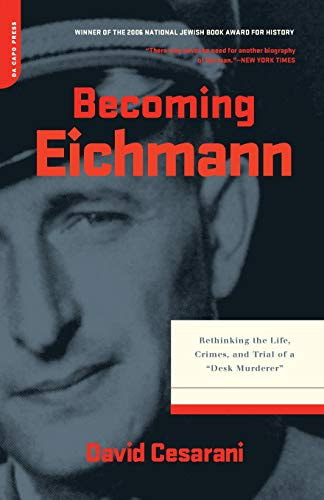 "Becoming Eichmann: Rethinking the Life, Crimes, and Trial of a ""Desk Murderer"": Cesarani,..."