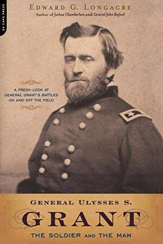 General Ulysses S. Grant: The Soldier and the Man: Longacre, Edward