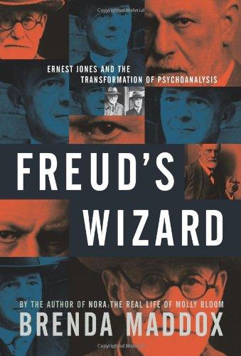 Freud's Wizard: Ernest Jones and the Transformation: Brenda Maddox