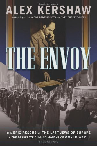 9780306815577: The Envoy: The Epic Rescue of the Last Jews of Europe in the Desperate Closing Months of World War II