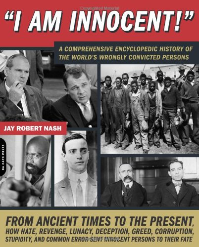 9780306815607: I Am Innocent!: A Comprehensive Encyclopedic History of the World?s Wrongly Convicted Persons