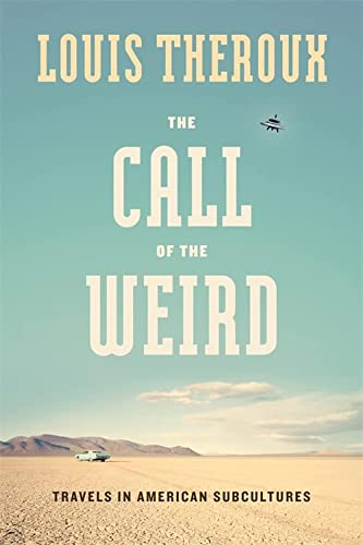 9780306815676: The Call of the Weird: Encounters with Survivalists, Porn Stars, Alien Killers, and Ike Turner