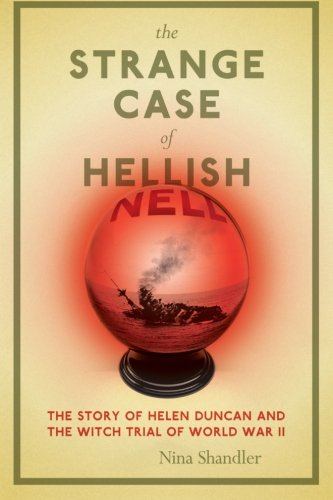 9780306815751: The Strange Case of Hellish Nell: The Story of Helen Duncan and the Witch Trial of World War II