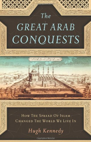 9780306815850: The Great Arab Conquests: How the Spread of Islam Changed the World We Live In
