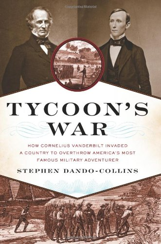 9780306816079: Tycoon's War: How Cornelius Vanderbilt Invaded a Country to Overthrow America's Most Famous Military Adventurer