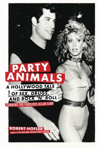 9780306816550: Party Animals: A Hollywood Tale of Sex, Drugs, and Rock 'n' Roll Starring the Fabulous Allan Carr