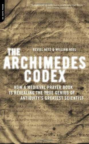 9780306817373: The Archimedes Codex: How a Medieval Prayer Book Is Revealing the True Genius of Antiquity's Greatest Scientist