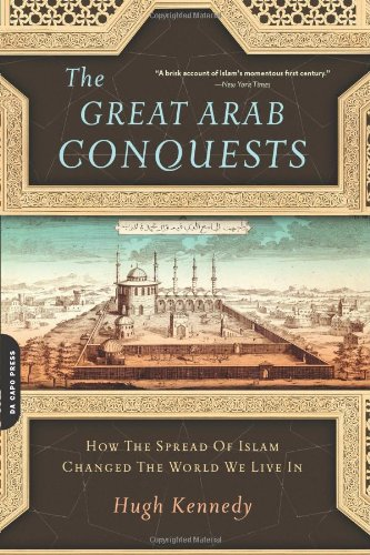 9780306817403: The Great Arab Conquests: How the Spread of Islam Changed the World We Live In