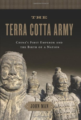 The Terra Cotta Army: China's First Emperor and the Birth of a Nation: John Man