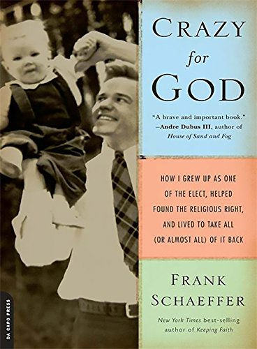 9780306817502: Crazy for God: How I Grew Up as One of the Elect, Helped Found the Religious Right, and Lived to Take All (or Almost All) of It Back