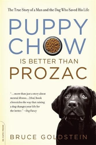 9780306817861: Puppy Chow Is Better Than Prozac: The True Story of a Man and the Dog Who Saved His Life