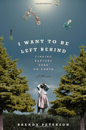 9780306818042: I Want to Be Left Behind: Finding Rapture Here on Earth