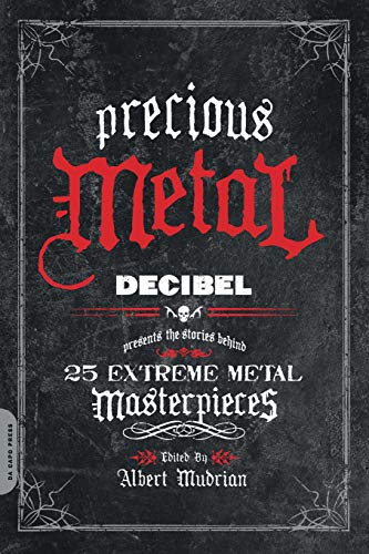 9780306818066: Precious Metal: Decibel Presents the Stories Behind 25 Extreme Metal Masterpieces