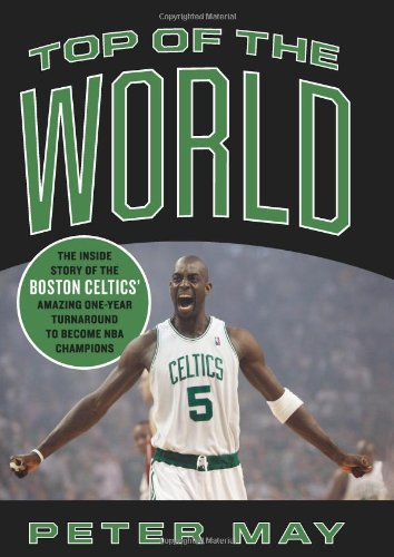 9780306818103: Top of the World: The Inside Story of the Boston Celtics' Amazing One-Year Turnaround to Become NBA Champions