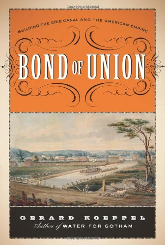 9780306818271: Bond of Union: Building the Erie Canal and the American Empire