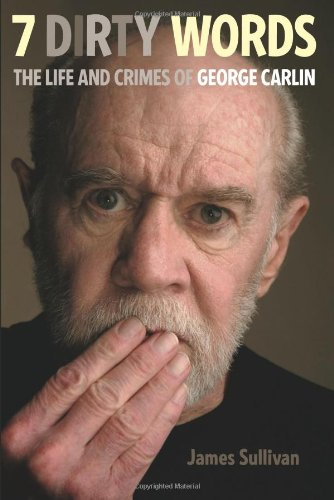 9780306818295: 7 Dirty Words: The Life and Crimes of George Carlin