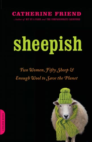 Sheepish: Two Women, Fifty Sheep, and Enough Wool to Save the Planet: Friend, Catherine