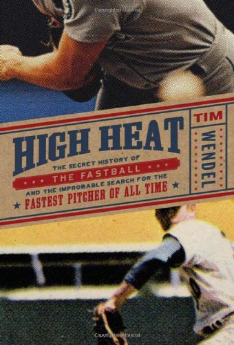 9780306818486: High Heat: The Secret History of the Fastball and the Improbable Search for the Fastest Pitcher of All Time
