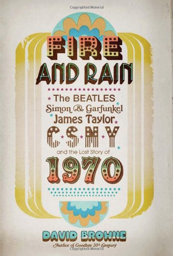 9780306818509: Fire and Rain: The Beatles, Simon and Garfunkel, James Taylor, CSNY, and the Lost Story of 1970